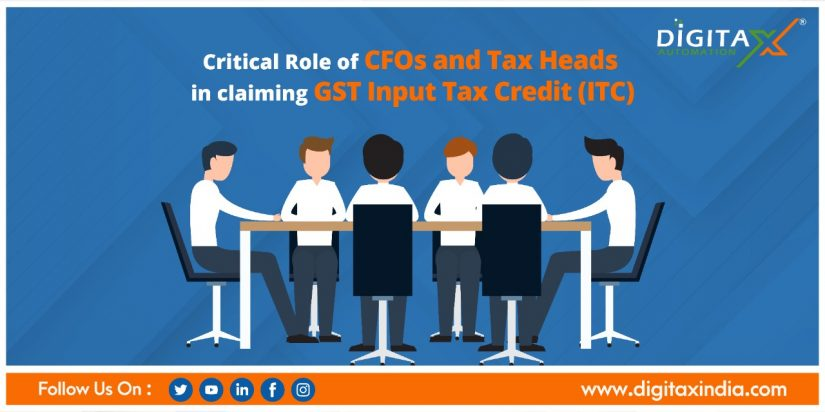 Critical Role of CFOs and Tax Heads in claiming GST Input Tax Credit (ITC)